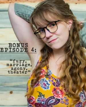 Bonus Episode 4 - Furry, Marriage, Agony, Theater. Dirty Folk.