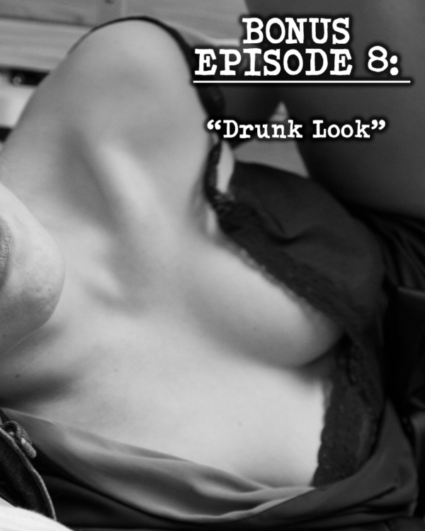 Bonus Episode 8 - Drunk Look